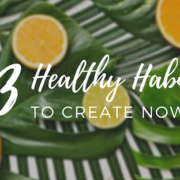 13 Healthy Habits To Create Now