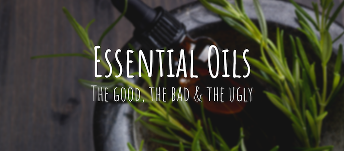 Essential Oils: The Good, The Bad, The Ugly